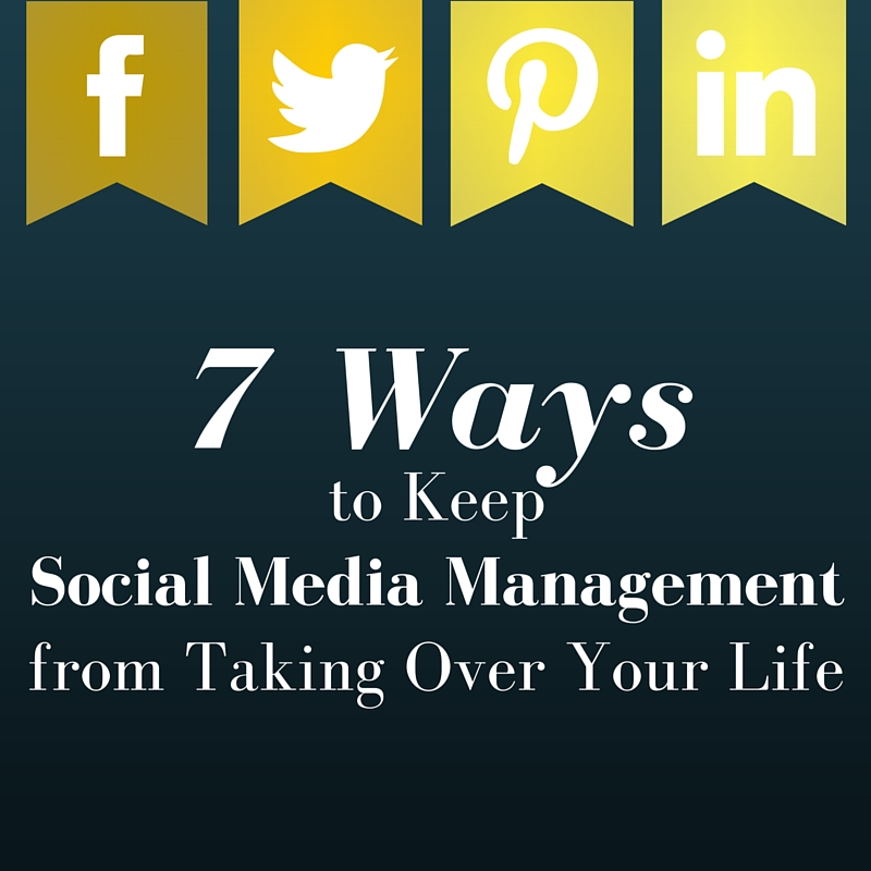 7 Ways to Keep Social Media Marketing from Taking Over Your Life