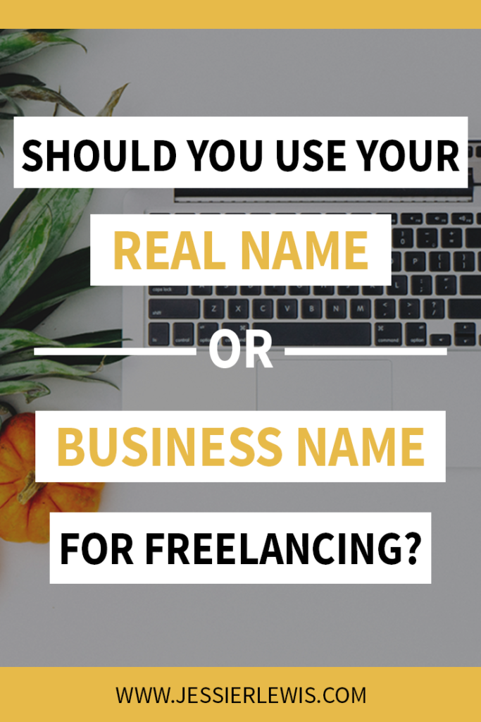 Should You Use Your Real Name or Business Name for Freelancing?   Jessie Lewis