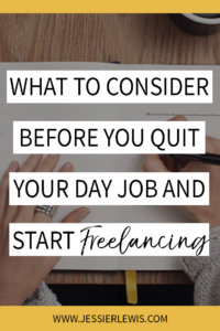 What to Consider Before You Quit Your Day Job and Start Freelancing | Jessie Lewis