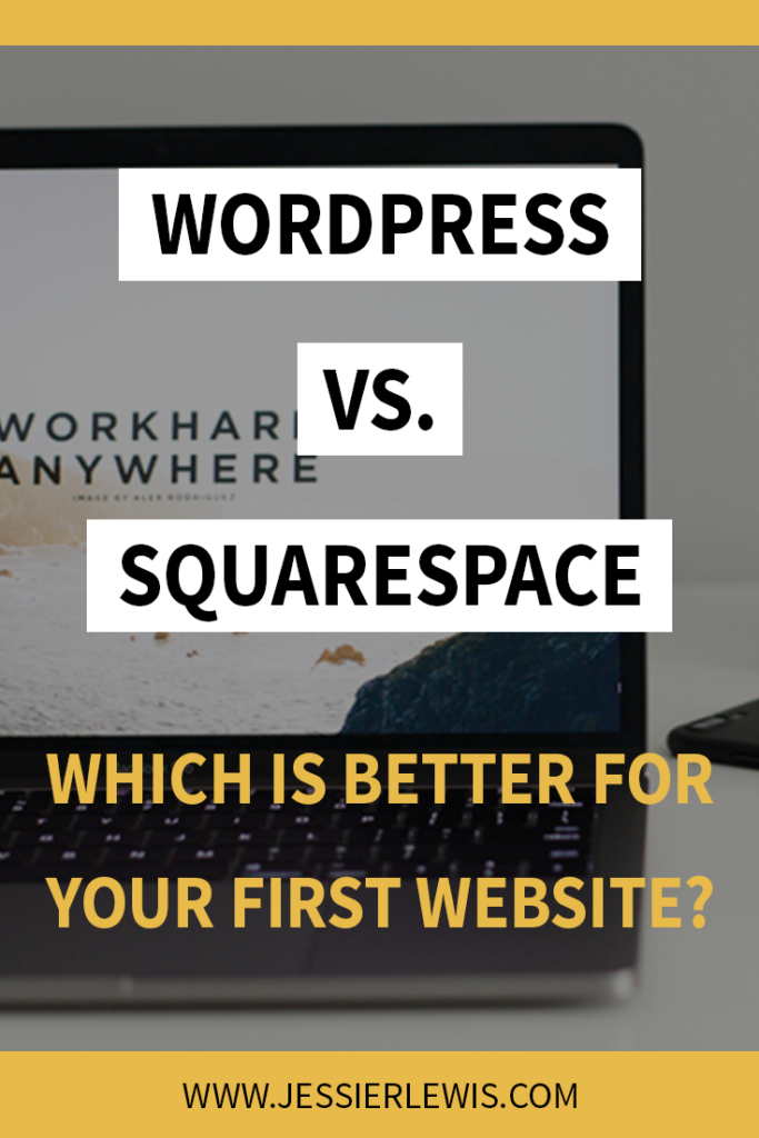 WordPress vs. Squarespace - Which Is Better for Your First Website? | Jessie Lewis