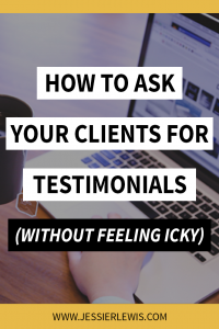 How to Ask for Client Testimonials (without Feeling Icky!) | Jessie Lewis