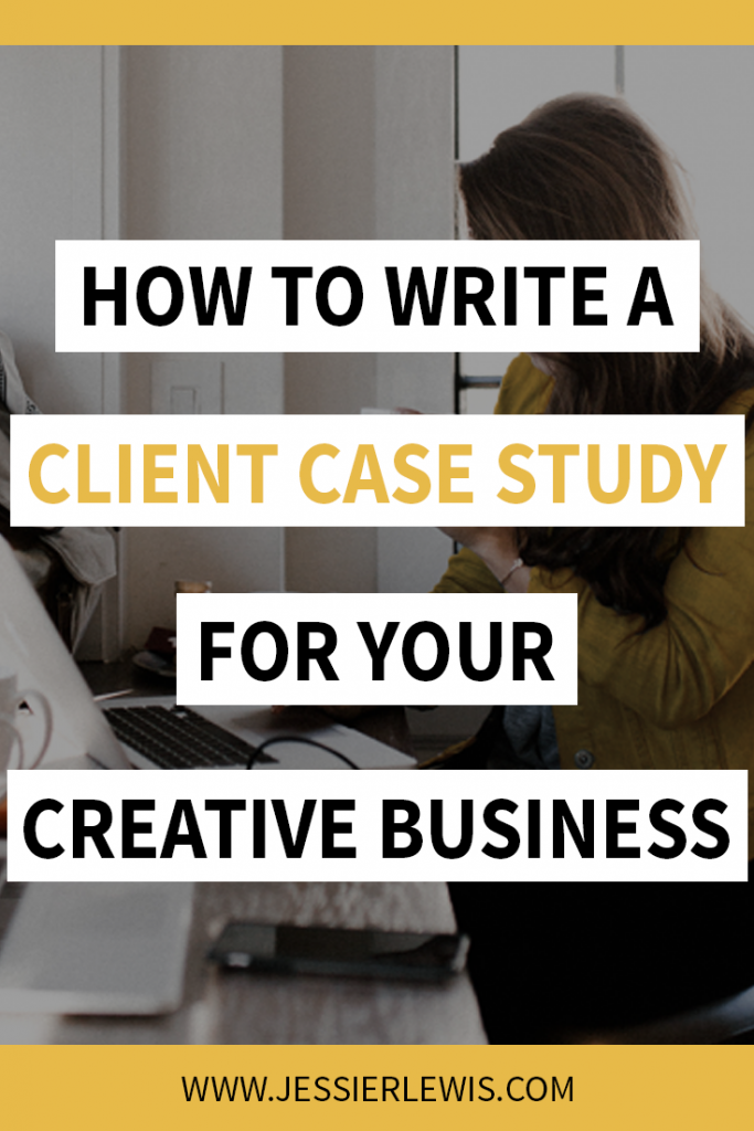 How to Write a Client Case Study for Your Creative Business | Jessie Lewis